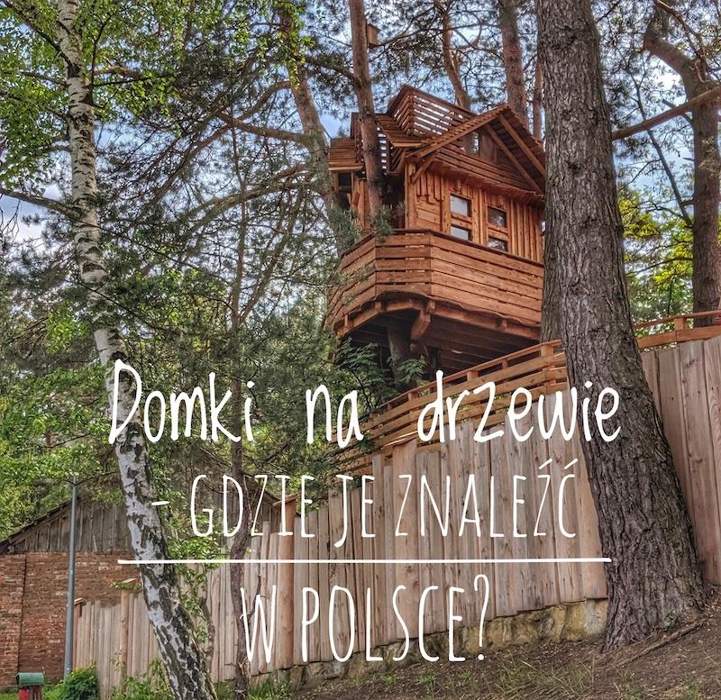 Domki na drzewie – gdzie je znaleźć w Polsce?