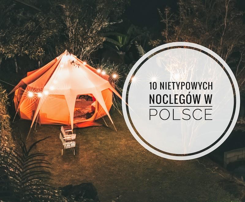 10 nietypowych noclegów w Polsce